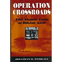 Operation Crossroads: The Atomic Tests at Bikini Atoll by Weisgall, Jonathan M. (1994) Hardcover