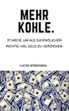 Mehr Kohle.: 37 Wege, um als Jugendlicher richtig viel Geld zu verdienen.