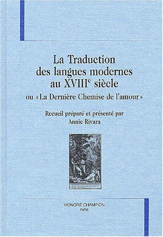 Traduction des langues modernes au xviiie siecle ou la derniere chemise de l'amour (la).