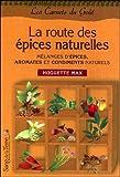 La route des épices - Aromates, condiments et mélanges d'épices naturels