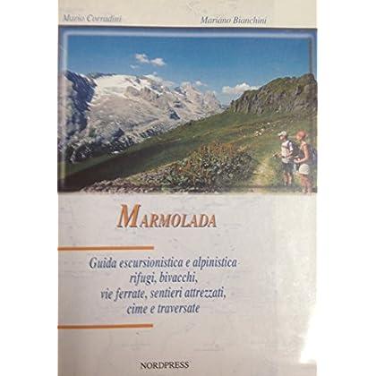 Marmolada. Uida Escursionistica E Alpinistica. Rifugi, Bivacchi, Vie Ferrate, Sentieri Attrezzati, Cime E Traversate