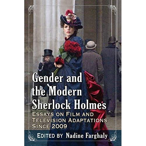 Gender and the Modern Sherlock Holmes: Essays on Film and Television Adaptations Since 2009 (2015-10-30)