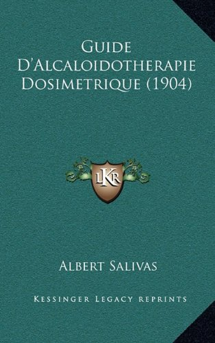 Guide D'Alcaloidotherapie Dosimetrique (1904)