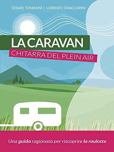 La caravan, chitarra del plein air. Una guida ragionata per riscoprire la roulotte por Lorenzo Gnaccarini