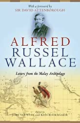 Alfred Russel Wallace: Letters from the Malay Archipelago by John van Wyhe (2013-11-01)