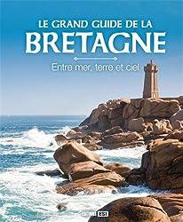 Le grand guide de la Bretagne : Entre mer, terre et ciel