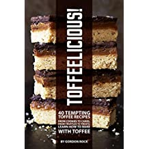 Toffeelicious!: 40 Tempting Toffee Recipes - From Cookies to Cakes, From Truffles to Treats; Learn How to Bake with Toffee (English Edition)