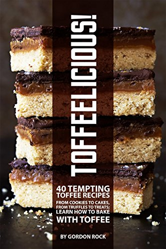 Toffeelicious!: 40 Tempting Toffee Recipes - From Cookies to Cakes, From Truffles to Treats; Learn How to Bake with Toffee (English Edition) (Bits Peanut Butter)