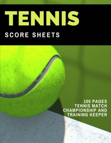 Tennis Score Sheets: 100 Pages Tennis Match Championship and Training Keeper por Mary Conaway