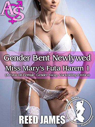 Gender Bent Newlywed (Miss Mary's Futa Harem 1): (A Futa-on-Female, Gender Swap, Cuckolding Erotica)