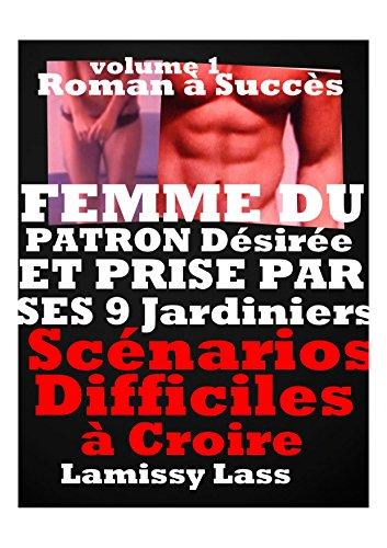 FEMME DU PATRON Désirée ET PRISE PAR SES  9 JARDINIERS: HISTOIRE érotique CHAUDE POUR ADULTES(-18)! par LAMISSY LASS