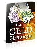 Die Geld Strategie: Machen Sie mehr aus Ihrem Geld! Finanzierungen und Kredite, Geldanlage in Fonds, betriebliche Rente, und Zusatzrente, sowie den Umgang mit Schulden