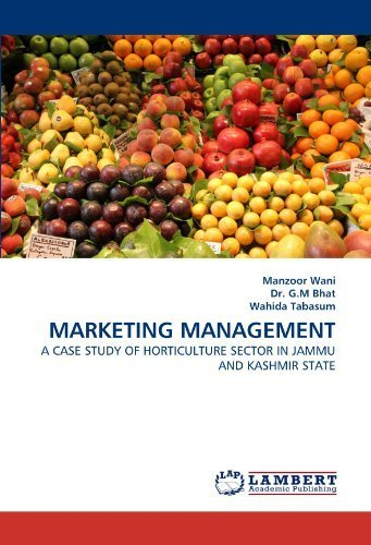 MARKETING MANAGEMENT: A CASE STUDY OF HORTICULTURE SECTOR IN JAMMU AND KASHMIR STATE by Manzoor Wani (2011-04-14) par Manzoor Wani;Dr. G.M Bhat;Wahida Tabasum