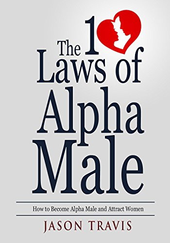 free kindle book Alpha Male: The 10 Laws  of Alpha Male: How to Become Alpha Male and Attract Women (Confidence, Success, Social Anxiety, Dating Advice For Men Book 1)
