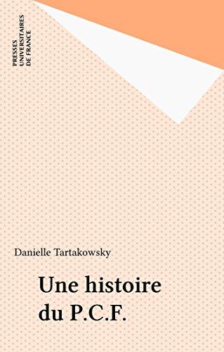 Une histoire du P.C.F. (Politique d'aujourd'hui) par Danielle Tartakowsky