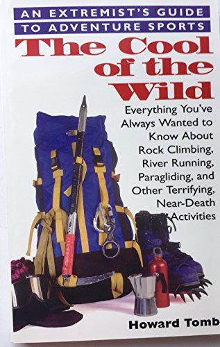 The Cool of the Wild: An Extremist's Guide to Adventure Sports por Howard Tomb