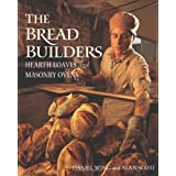 The Bread Builders: Hearth Loaves and Masonry Ovens
