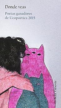 Donde veas: Poetas ganadores de Ucopoética 2015 par Ángelo Néstore