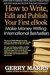 How to Write, Edit, and Self-Publish Your First eBook: Make Money Writing Instant International Bestsellers!
