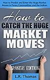 Image de Cómo Cazar Enormes Movimientos del Mercado: Cómo Predecir y Entrar en los Grandes Movimientos de Forex, Materias Primas e Índices.