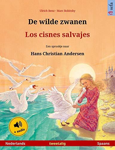 De wilde zwanen - Los cisnes salvajes (Nederlands - Spaans): Tweetalig kinderboek naar een sprookje van Hans Christian Andersen, met luisterboek (Sefa prentenboeken in twee talen) (Dutch Edition)