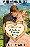 MAIL ORDER BRIDE: Christina: A Bride for Rancher Bryan: A Sweet, Clean Historical Western Romance Story (Mail Order Brides for the Spring Valley Ranchers Book 1)