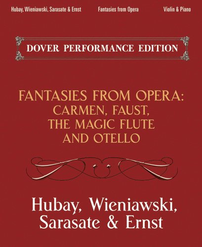 Fantasies From Opera For Violin And Piano: Carmen, Faust, The Magic Flute And Otello (Dover Performance Edition)