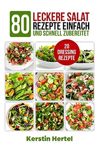 Salate: 80 leckere Salat Rezepte einfach und schnell zubereitet + 20 Salat Dressings, vegetarisch,Low Carb Rezeptideen Einfach Salat