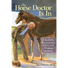 The Horse Doctor Is In: A Kentucky Veterinarian's Advice and Wisdom on Horse Health Care (English Edition)