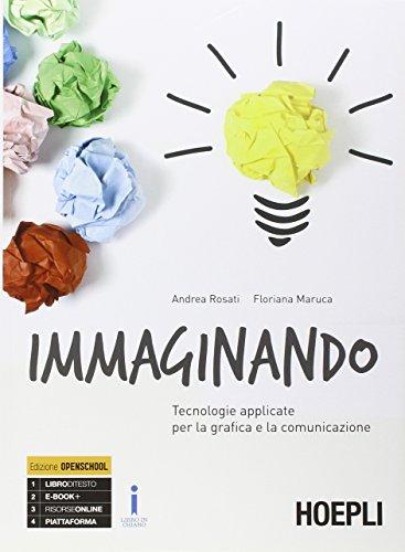 Immaginando. Tecnologie applicate per la grafica e la comunicazione. Con e-book. Con espansione online. Per gli Ist. tecnici e professionali