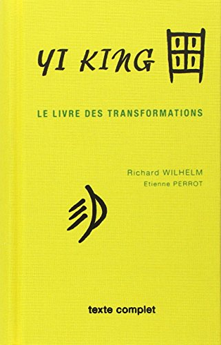 Yi king : Le Livre des transformations (texte complet) par Richard Wilhelm