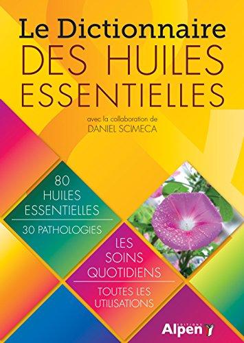 Le Dictionnaire des huiles essentielles par Daniel Scimeca