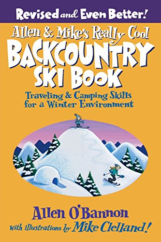 Preisvergleich Produktbild Allen & Mike's Really Cool Backcountry Ski Book, Revised and Even Better!: Traveling & Camping Skills For A Winter Environment (Falcon Guides Backcountry Skiing)