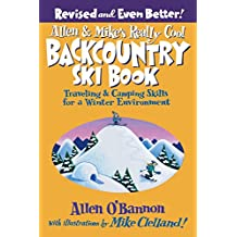 Allen & Mike's Really Cool Backcountry Ski Book, Revised and Even Better!: Traveling & Camping Skills For A Winter Environment (Falcon Guides Backcountry Skiing)