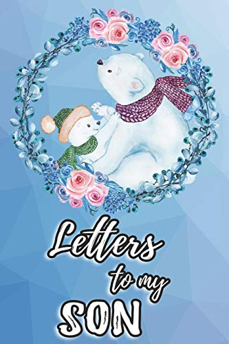 Letters To My Son: Mother To Son Notebook, Father To Son Journal: Awesome Novelty Gift Diary To Write In: Floral Polar Bears