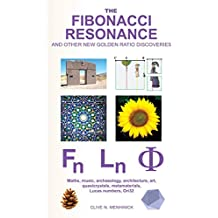 The Fibonacci Resonance and Other New Golden Ratio Discoveries: Maths, Music, Archaeology, Architecture, Art, Quasicrystals, Metamaterials, ...
