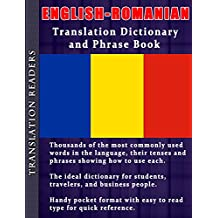 English - Romanian Translation Dictionary and Phrase Book: Complete with Thousands of Words, Including Tenses and Sample Sentences in Both English and Romanian