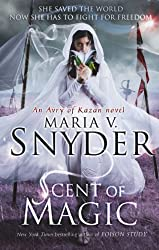 Scent of Magic (An Avry of Kazan Novel, Book 2) by Maria V. Snyder (2013-05-03)