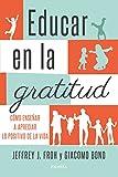 Educar en la gratitud. Cómo enseñar a apreciar lo positivo de la vida (Educación y familia)