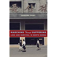 Marching Through Suffering: Loss and Survival in North Korea: Contemporary Asia in the World