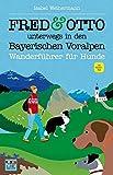 FRED & OTTO unterwegs in den Bayerischen Voralpen: Wanderführer für Hunde