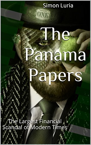 The Panama Papers: The Largest Financial Scandal of Modern Times - Volume 1 (English Edition) di Simon Luria