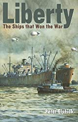 Liberty: The Ships That Won the War by Peter Elphick (2006-06-30)