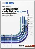 Le traiettorie della fisica. azzurro. Da Galileo a Heisenberg. Volume unico. Per le Scuole superiori. Con espansione online