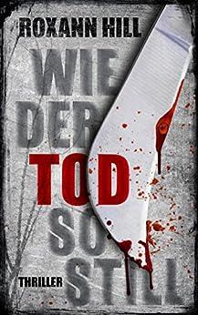 Wie der Tod so still: Thriller (Steinbach und Wagner 9) (German Edition) by [Hill, Roxann]