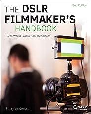 The DSLR Filmmaker′s Handbook: Real–World Production Techniques