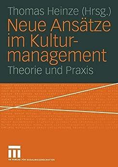 Neue Ansätze im Kulturmanagement: Theorie und Praxis