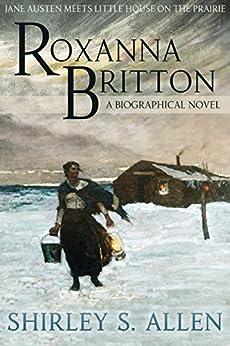 Roxanna Britton: a Biographical Novel by [Allen, Shirley S.]