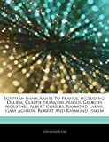 Articles on Egyptian Immigrants to France, Including: Dalida, Claude Fran OIS, Nagui, Georges Moustaki, Albert Cossery, Raymond Lakah, Gaby Aghion, Ro
