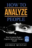 How To Analyze People: A Complete Guide on How To Analyze People, Cognitive Behavioral Therapy and Empath - A Three Book Bundle (Reading People, Body Language, Psychology, Leadership, CBT, Emotions)